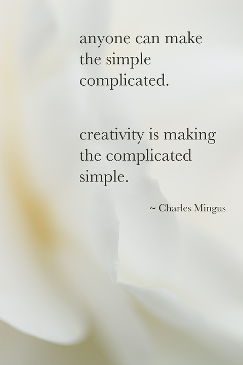 anyone can make the simple complicated.  creativity is making the complicated simple.